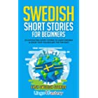 Swedish Short Stories for Beginners: 20 Captivating Short Stories to Learn Swedish & Grow Your Vocabulary the Fun Way! (Easy