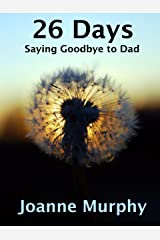 26 Days: Saying Goodbye to Dad (Personal Stories Book 1) Kindle Edition