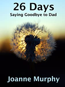 26 Days: Saying Goodbye to Dad (Personal Stories Book 1)