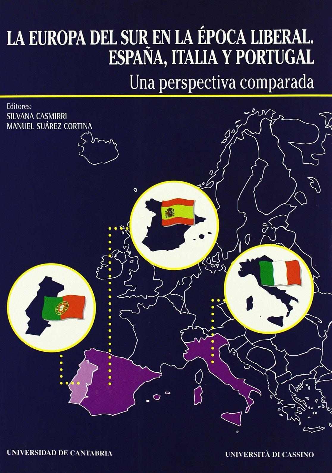 La Europa del sur en la época liberal: España, Italia y Portugal: Una perspectiva comparada Historia: Amazon.es: Casmirri, Silvana, Suárez Cortina, Manuel: Libros