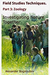 Field Studies Techniques. Part 3. Zoology: Investigating Nature Together Kindle Edition