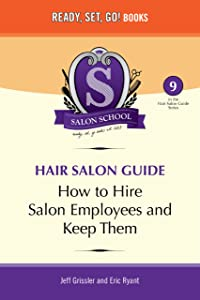 Salon School: How to Hire Salon Employees and Keep Them (Hair Salon Guide Book 9)