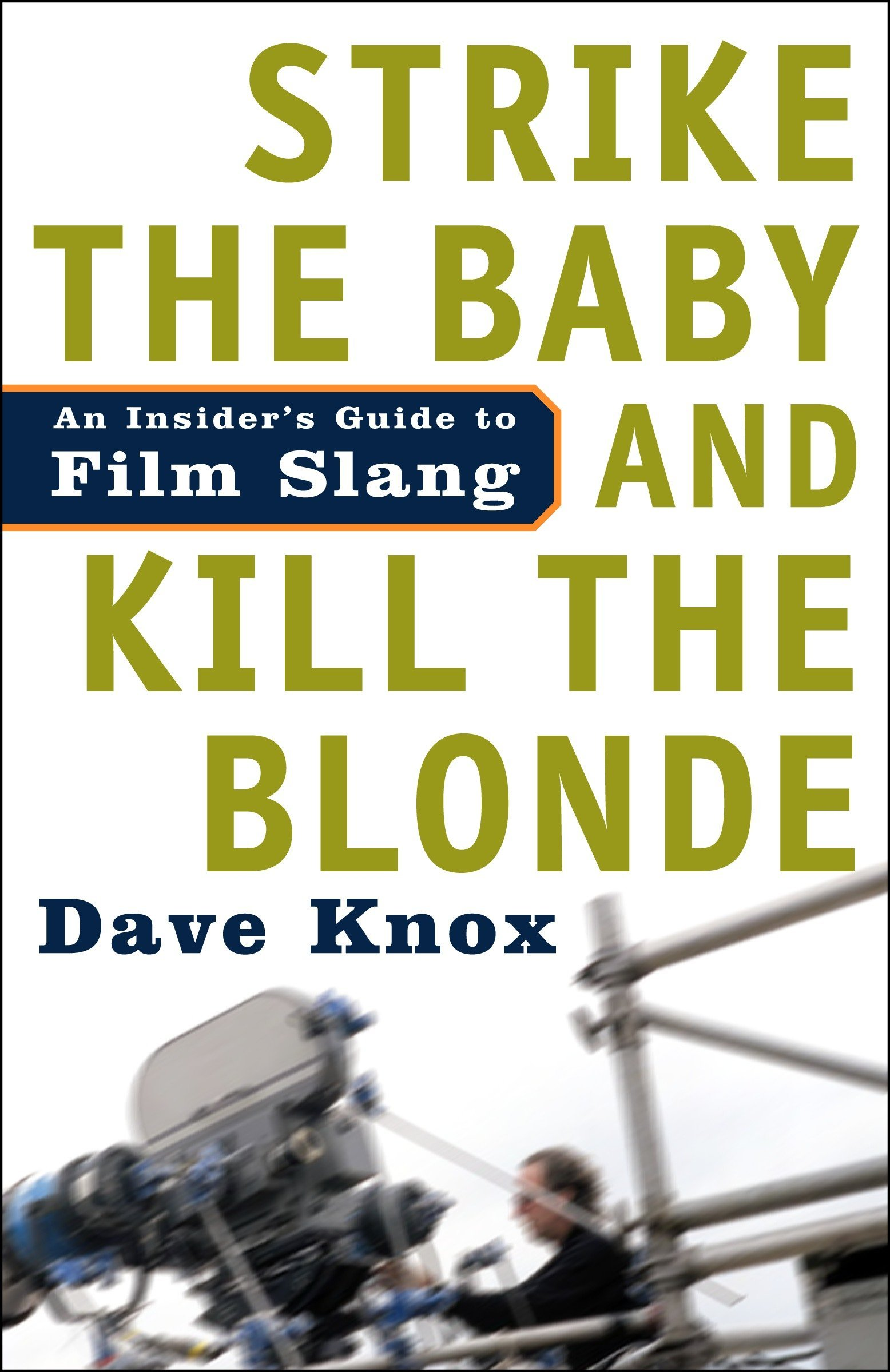 Strike the Baby and Kill the Blonde: An Insiders Guide to Film Slang