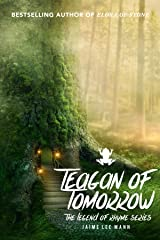 Teagan of Tomorrow: The Legend of Rhyme Series (Volume 1, Book 3) Kindle Edition