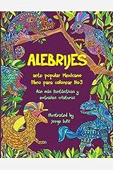 Alebrijes libro para colorear No3 - arte popular Mexicano: Aún más fantásticas y extrañas criaturas (Alebrijes libros para colorear) (Spanish Edition) Paperback