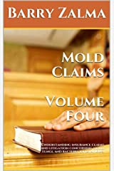 Mold Claims  Volume Four: Understanding insurance claims and litigation concerning mold, fungi, and bacteria infestations. Kindle Edition