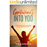 Growing Into You: A Guide to Living Authentically: Find purpose and belonging by stepping away from your shadow and back into
