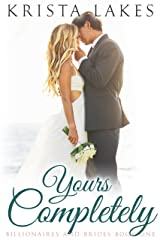 Yours Completely: A Cinderella Love Story (Billionaires and Brides Book 1) Kindle Edition