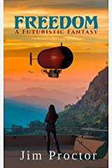 Freedom: A Futuristic Fantasy Kindle Edition