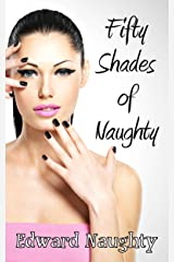 Fifty Shades of Naughty (Fifty Shades of Naughty Trilogy Book 1) Kindle Edition