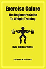 Exercise Galore: The Beginners Guide to Weight Training Over 100 Exercises Kindle Edition
