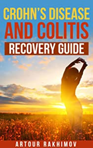 Crohn's Disease and Colitis Recovery Guide (Crohn's Disease and Ulcerative Colitis Books Book 2)