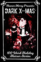 Dark X-Mas Holiday Drabbles: 100 Word Holiday Horror Stories Kindle Edition