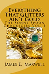 Everything That Glitters Aint Gold (The Sonny Spoon Chronicles Book 1) Kindle Edition