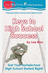 Keys to High School Success: Get Your Homeschool High School Started Right! (The HomeScholar's Coffee Break Book series 6) Kindle Edition