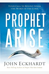 Prophet, Arise: Your Call to Boldly Speak the Word of the Lord Kindle Edition