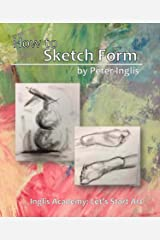 How to Sketch Form (Inglis Academy: Let's Start Art Book 3) Kindle Edition