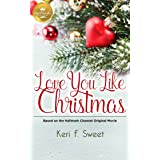 Love You Like Christmas: Based on a Hallmark Channel original movie