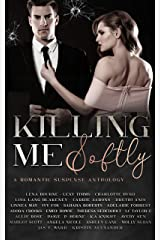 Killing Me Softly: A Romantic Suspense Anthology Kindle Edition