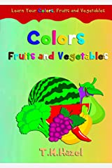 Children's Book: COLORS, FRUITS and VEGETABLES.Great For Preschool, Early Learning,3-5 Year Old. Kindle Edition