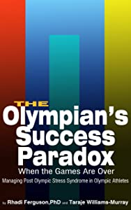 The Olympian's Success Paradox: When The Games Are Over, Managing Post Olympic Stress Syndrome In Olympic Athletes