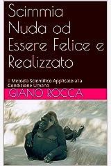 Scimmia Nuda od Essere Felice e Realizzato: Il Metodo Scientifico Applicato alla Condizione Umana (Italian Edition) Kindle Edition