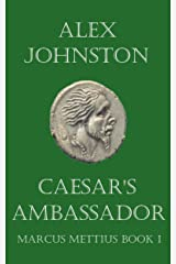 Caesar's Ambassador: A Short Story about Marcus Mettius (The Marcus Mettius Series Book 1) Kindle Edition