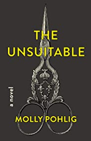 The Unsuitable: A Novel