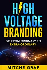 "HIGH VOLTAGE BRANDING: Go From Ordinary To ""Extra-Ordinary"" Kindle Edition"