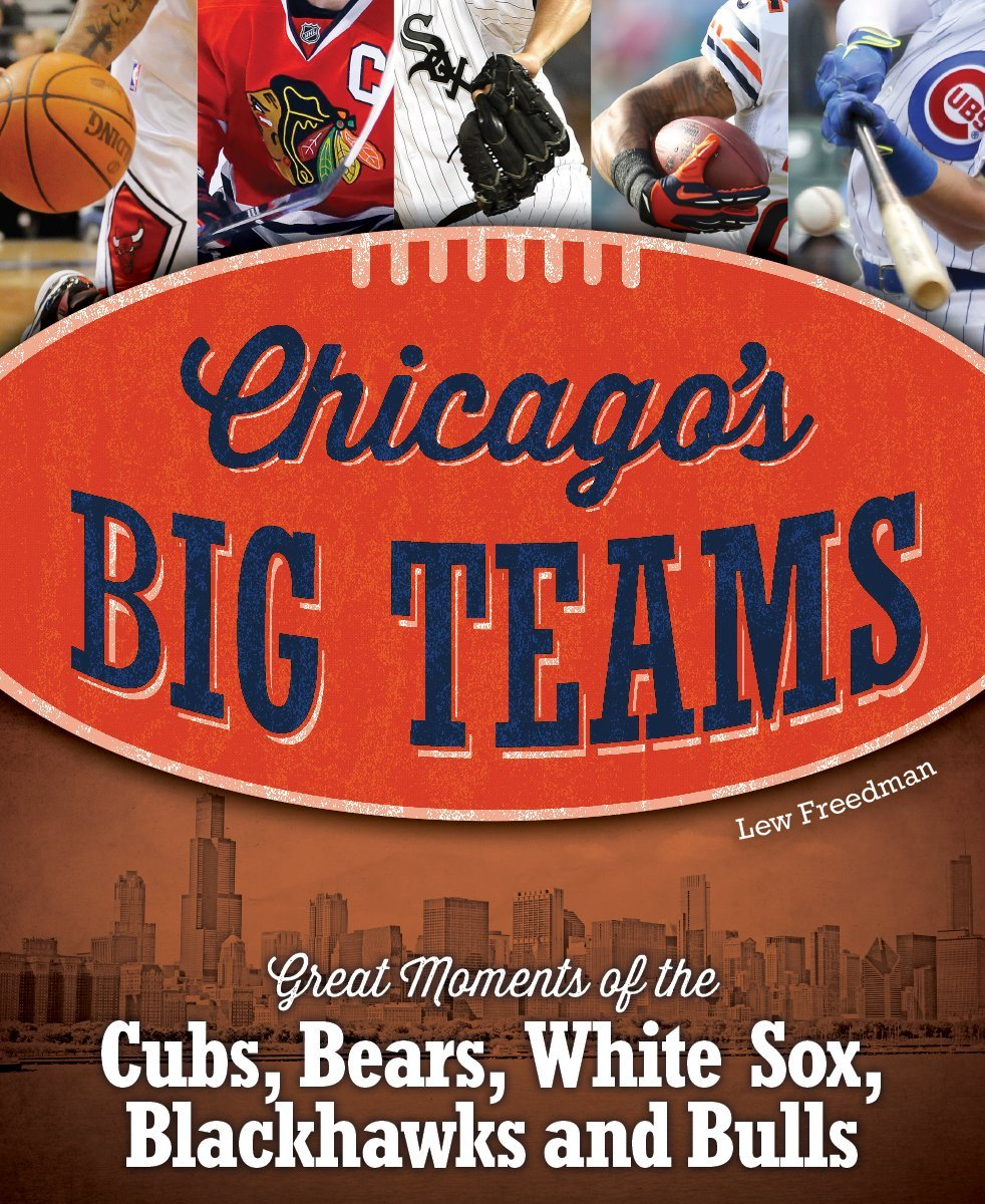 Chicagos Big Teams: Great Moments of the Cubs, Bears, White ...