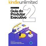 Guia do Produtor Executivo: Volume 2 - Desenho de Produção, Orçamento, Cronograma e Financiamento