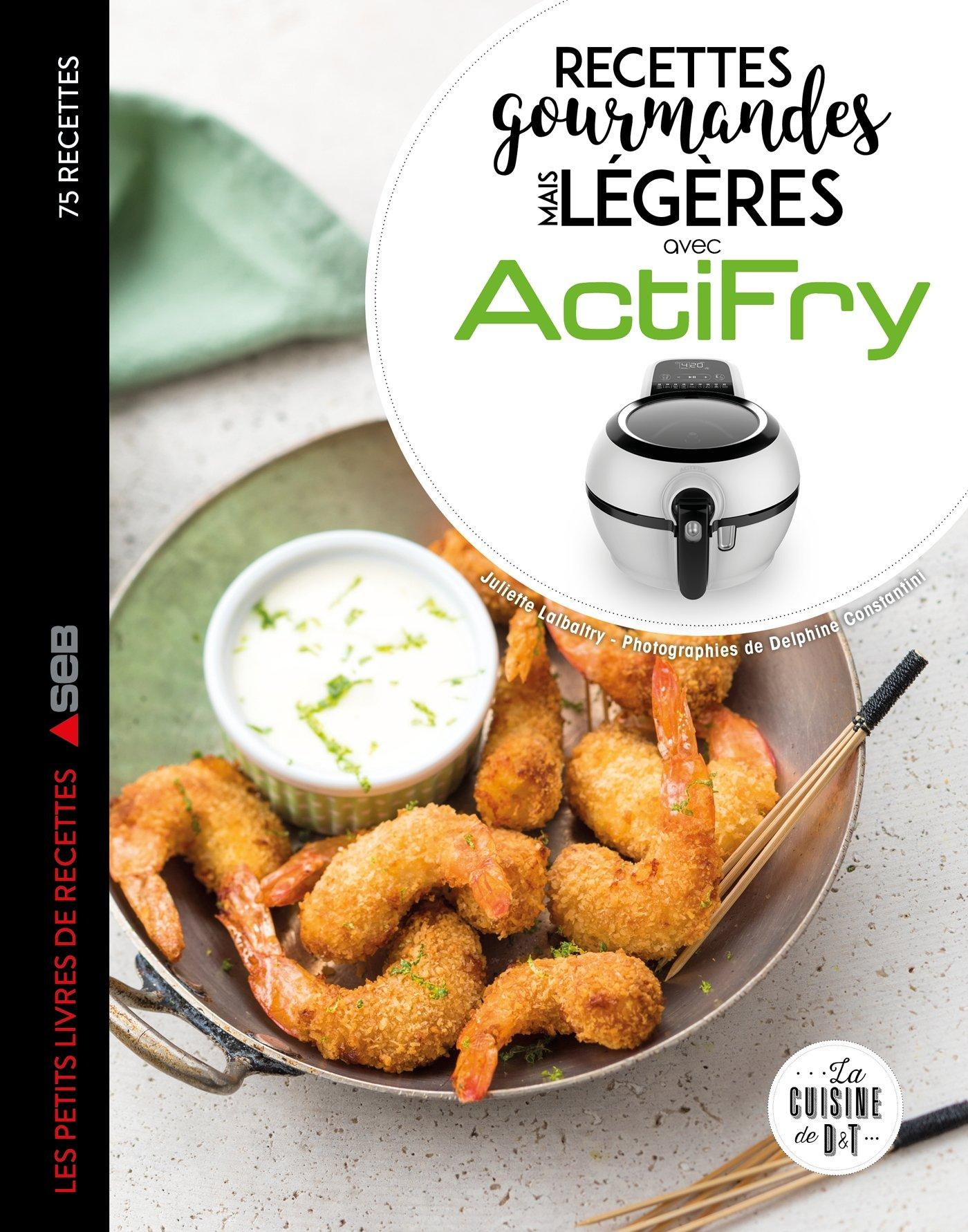 Recettes gourmandes mais légères avec Actifry Les petits Moulinex ...