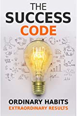 The Success Code: How Ordinary Habits Can Produce Extraordinary Results (Self Help Success Book 1) Kindle Edition