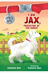 I Am Jax, Protector of the Ranch (A Dog's Day) Kindle Edition