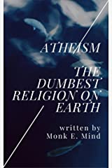 Atheism: The Dumbest Religion on Earth Kindle Edition