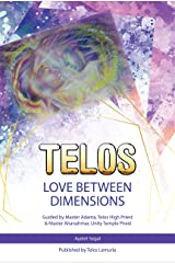 LOVE BETWEEN DIMENSIONS: Guided by Lord Adama, Telos High Priest  & Master Ahanahmar, Unity Temple Priest Kindle Edition