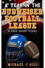 A Year in the Budweiser Football League: A True Short Story Kindle Edition