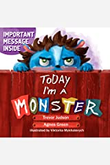 """Today I'm a Monster: Book on mother love & acceptance. Great for teaching emotions, recognizing and accepting difficult feelings as anger & sadness. Best way to say """"I love you"""" to kid who misbehaved Kindle Edition"""