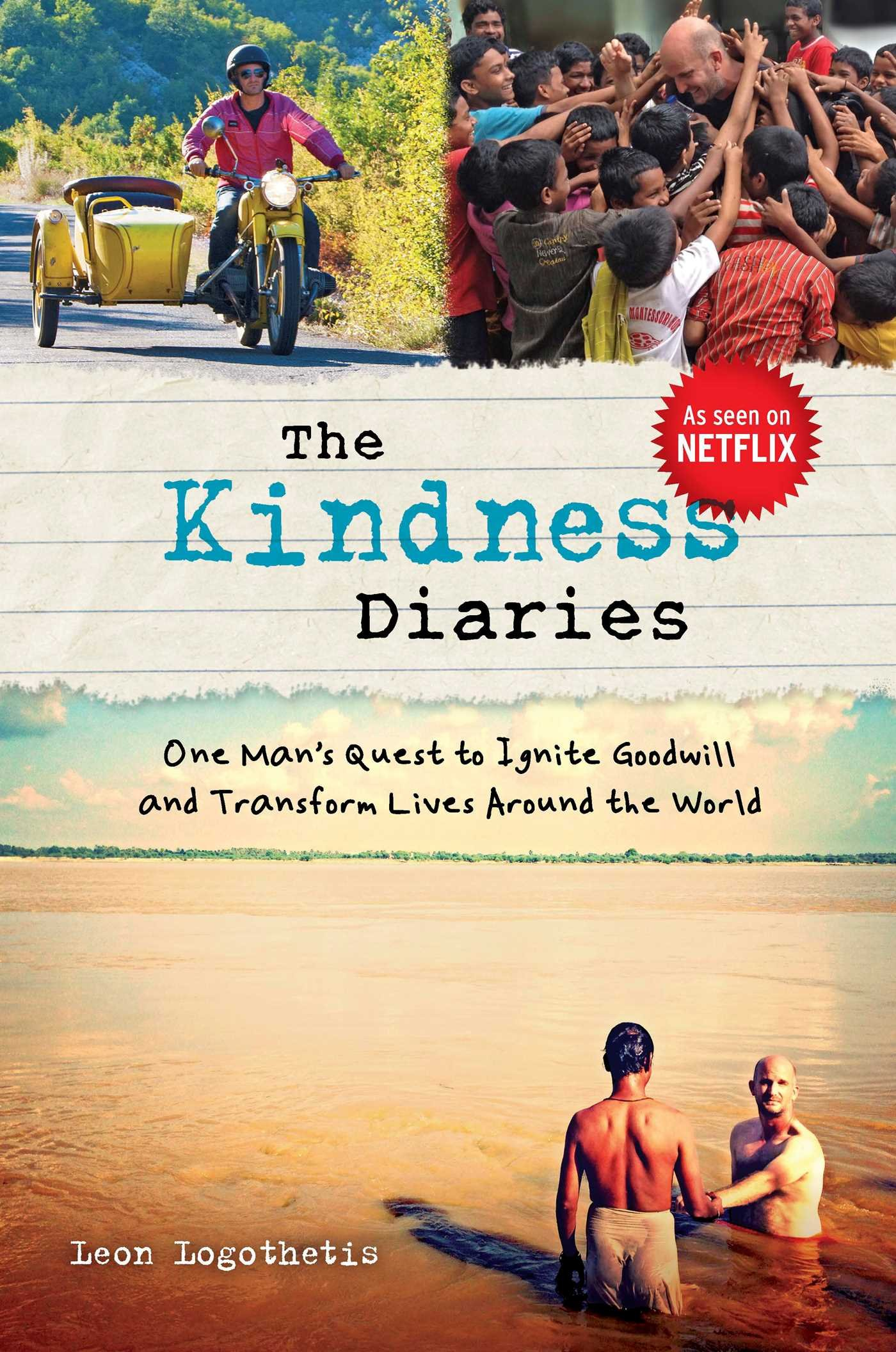 The Kindness Diaries: One Man's Quest to Ignite Goodwill and Transform Lives Around the World: Logothetis, Leon: 9781621452690: Amazon.com: Books
