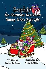 Sophia the Christmas Eve Snow Bunny & The Real Gift Kindle Edition