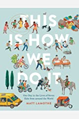 This Is How We Do It: One Day in the Lives of Seven Kids from around the World Kindle Edition