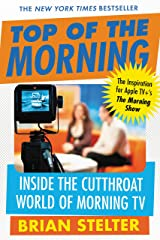 Top of the Morning: Inside the Cutthroat World of Morning TV Kindle Edition