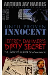 Box Set: Until Proven Innocent and The Unsolved Murder of Adam Walsh Special Single Edition: Two Investigative True Crime Books by Arthur Jay Harris Kindle Edition