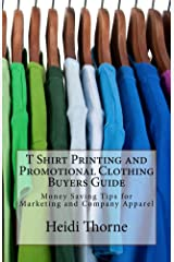 T Shirt Printing and Promotional Clothing Buyers Guide Kindle Edition