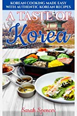 A Taste of Korea: Korean Cooking Made Easy with Authentic Korean Recipes (Best Recipes from Around the World) Kindle Edition