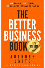 The Better Business Book: 100 People, 100 Stories, 100 Business Lessons To Live By (The 100 Person Book Series 3) Kindle Edition