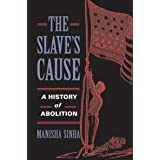 The Slave's Cause: A History of Abolition