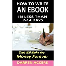 HOW TO WRITE AN EBOOK In Less Than 7 14 Days That Will Make You Money Forever Oct 1 2013 By Darren Ackers