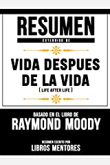 Resumen Extendido De Vida Despues De La Vida (Life After Life) - Basado En El Libro De Raymond Moody (Spanish Edition) Kindle Edition
