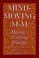 Mind-Moving (M-M): Healing's Unifying Principle Kindle Edition